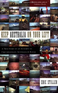 Keep Australia On Your Left: A True Story of an Attempt to Circumnavigate Australia by Kayak - Eric Stiller