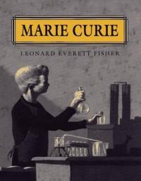 Marie Curie - Leonard Everett Fisher