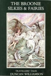The Broonie, Silkies & Fairies: Travellers' Tales - Duncan Williamson, Alan B. Herriot