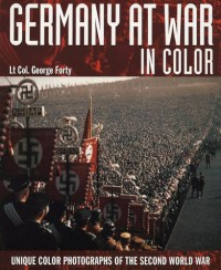 Germany at War in Colour: Unique Colour Photographs of the Second World War - George Forty