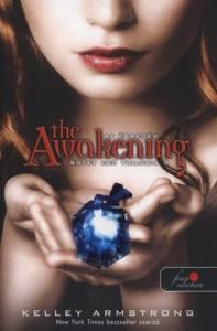 Ébredés - The Awakening - Kelley Armstrong, Godó Klára