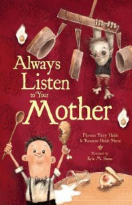 Always Listen to Your Mother - Florence Parry Heide, Kyle M. Stone, Roxanne Heide Pierce