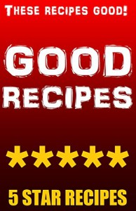 GOOD RECIPES!: 100% DELICIOUS MEALS EDITION - God, Lord Original Buttersworth