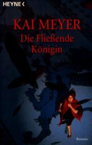 Die Fließende Königin  - Kai Meyer