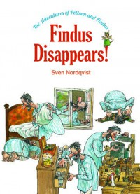 Findus Disappears! (The Adventures of Pettson and Findus) - Sven Nordqvist