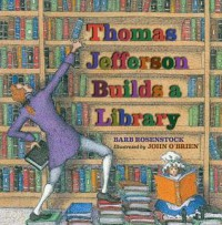 Thomas Jefferson Builds a Library - John O'Brien, Barb Rosenstock