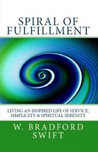 Spiral of Fulfillment:: Living an Inspired Life of Service, Simplicity & Spiritual Serenity (Life On Purpose Book Series) - W. Bradford Swift, Caroline L. Wyrosdick, Vicky Brago-Mitchell, B.J. Condrey