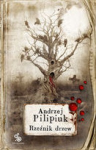 Rzeźnik drzew - Andrzej Pilipiuk