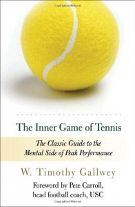 The Inner Game of Tennis: The Classic Guide to the Mental Side of Peak Performance - Pete Carroll, Zach Kleinman, W. Timothy Gallwey