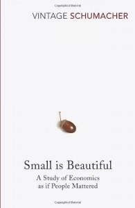 Small Is Beautiful: A Study of Economics as if People Mattered - E.F. Schumacher