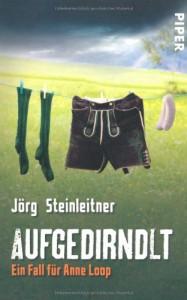 Aufgedirndlt: Ein Fall für Anne Loop - Jörg Steinleitner