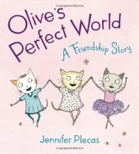Olive's Perfect World: A Friendship Story - Jennifer Plecas
