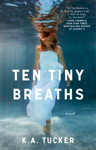 Ten Tiny Breaths (Ten Tiny Breaths, #1) - K.A. Tucker