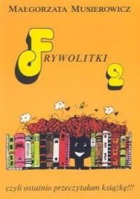 Frywolitki 2 czyli ostatnio przeczytałam książkę!!! - Małgorzata Musierowicz