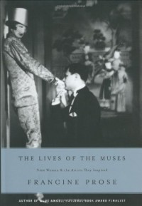 The Lives of the Muses: Nine Women & the Artists They Inspired - Francine Prose
