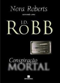 Conspiração Mortal (Série Mortal #8) - J.D. Robb