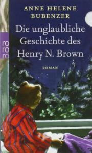 Die unglaubliche Geschichte des Henry N. Brown - Anne Helene Bubenzer