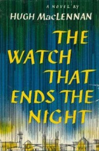 The Watch that Ends the Night - Hugh MacLennan