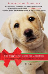The Puppy That Came for Christmas: How a Dog Brought One Family the Gift of Joy - Megan Rix