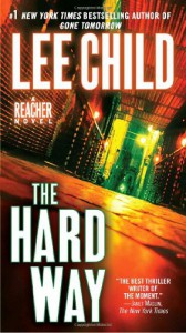 The Hard Way: A Reacher Novel (Jack Reacher Novels) - Lee Child