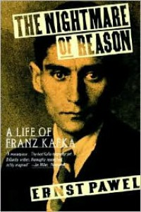 The Nightmare of Reason: A Life of Franz Kafka - Ernst Pawel