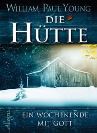 Die Hütte -  Ein Wochenende mit Gott - Wm. Paul Young, Thomas Görden