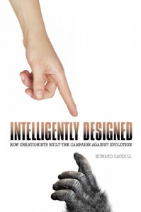 Intelligently Designed: How Creationists Built the Campaign Against Evolution - Edward Caudill