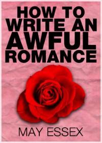 How to Write an Awful Romance - B.D. Trash