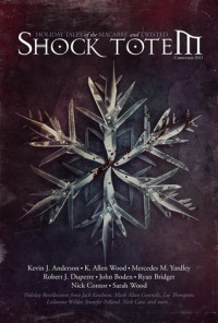 Shock Totem 4.5: Holiday Tales of the Macabre and Twisted - Christmas 2011 - K. Allen Wood, Kevin J. Anderson, Jennifer Pelland, Jack Ketchum, Mark Allan Gunnells, Robert J. Duperre, Lee  Thompson, Mercedes M. Yardley, Stacey Longo, Leslianne Wilder, Sarah Wood, Simon McCaffery, Nick Contor, Daniel I. Russell, Ryan Bridger, Sheldon Higdon, Vincen
