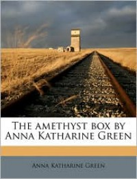 The Amethyst Box - Anna Katharine Green