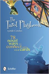 The Tarot Playbook: 78 Novel Ways to Connect with Your Cards - Lynda Cowles