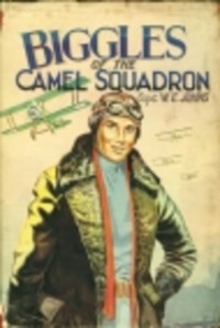 Biggles of the Camel Squadron - William Earl Johns