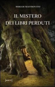 Il mistero dei libri perduti - Miriam Mastrovito