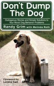 Don't Dump the Dog: Outrageous Stories and Simple Solutions to Your Worst Dog Behavior Problems - Randy Grim