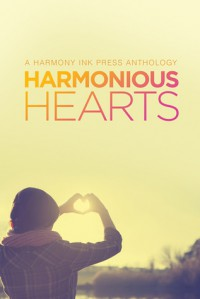Harmonious Hearts - Stories from the 2014 Young Author Challenge - Anne Regan, Laura Beaird, Scotia Roth, Benjamin Shepherd Quiñones, Amanda Reed, Annie Schoonover, Gil Segev, Leigh Taylor, L.A. Buchanan, Avery Burrow, Trisha Harrington, Morgan Cair, Becca Ehlers, Eleanor Hawtin, Rebecca Long, D. William Pfifer