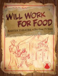 Will Work For Food: Barter Theatre - The First 75 Years - Joe Goodpasture
