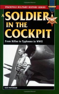 A Soldier in the Cockpit: From Rifles to Typhoons in World War II - Ron Pottinger