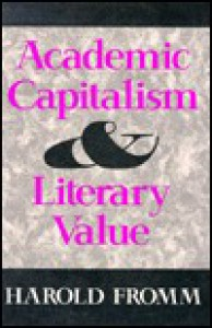 Academic Capitalism & Literary Value - Harold Fromm