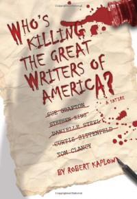 Who's Killing the Great Writers of America? - Robert Kaplow