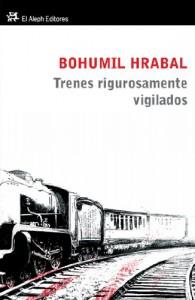 Trenes rigurosamente vigilados - Bohumil Hrabal, Fernando de Valenzuela, Monika Zgustová