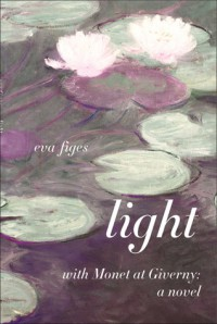 Light: With Monet at Giverny: A Novel - Eva Figes