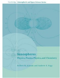 Ionospheres: Physics, Plasma Physics, and Chemistry - Robert W. Schunk