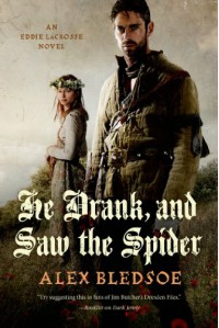 He Drank, and Saw the Spider: An Eddie LaCrosse Novel - Alex Bledsoe