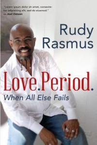 Love. Period.: Loving Those Who are Not Like You - Rudy Rasmus