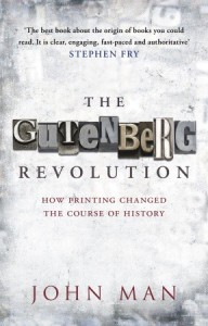 The Gutenberg Revolution: How Printing Changed The Course of History - John Man
