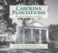 Carolina Plantations: Lost Photographs from the Historic American Buildings Survey - William P. Baldwin