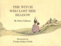 The Witch Who Lost Her Shadow - Mary Calhoun