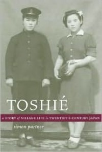 Toshié: A Story of Village Life in Twentieth-Century Japan (Philip E. Lilienthal Books) - Simon Partner