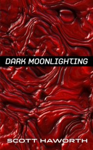 Dark Moonlighting - Scott Haworth