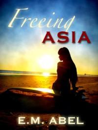 Freeing Asia - E.M. Abel